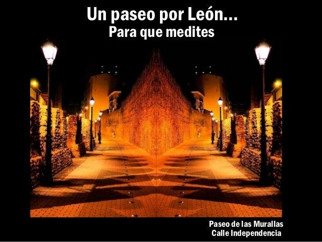 Un paseo por León…  Para que medites                 Paseo de las Murallas                  Calle Independencia