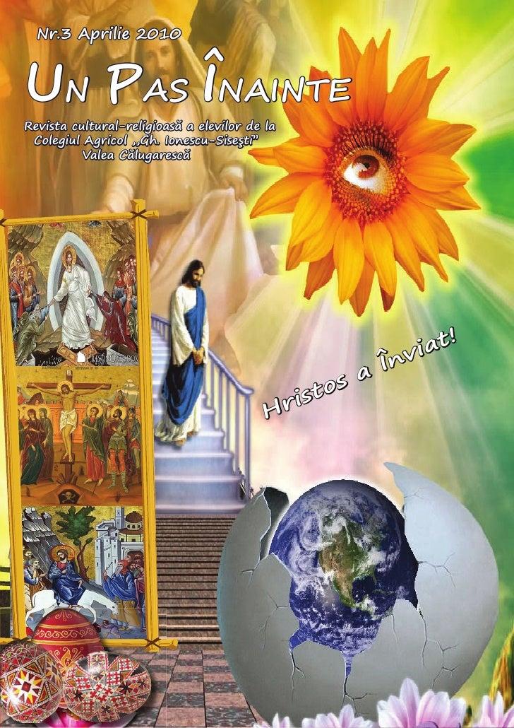 Nr.3 Aprilie 2010UN P�S Î���NTERevista cultural-religioasă a elevilor de la Colegiul Agricol ,,Gh. Ionescu-Siseşti''      ...