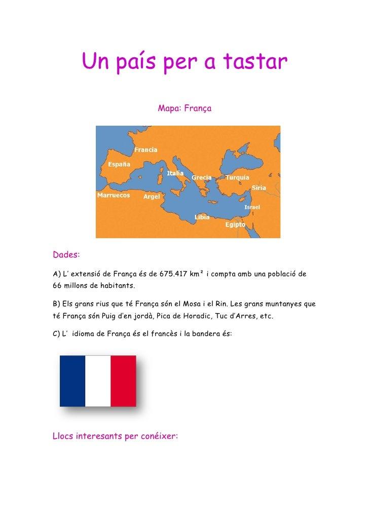 Un país per a tastar                               Mapa: FrançaDades:A) L' extensió de França és de 675.417 km² i compta a...