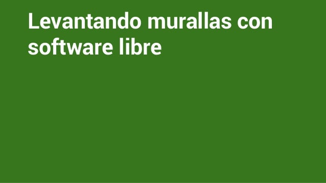 Levantando murallas con software libre