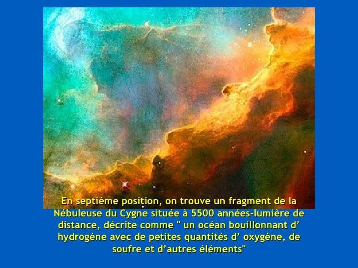 En septième position, on trouve un fragment de la Nébuleuse du Cygne située à 5500 années-lumière de distance, décrite com...