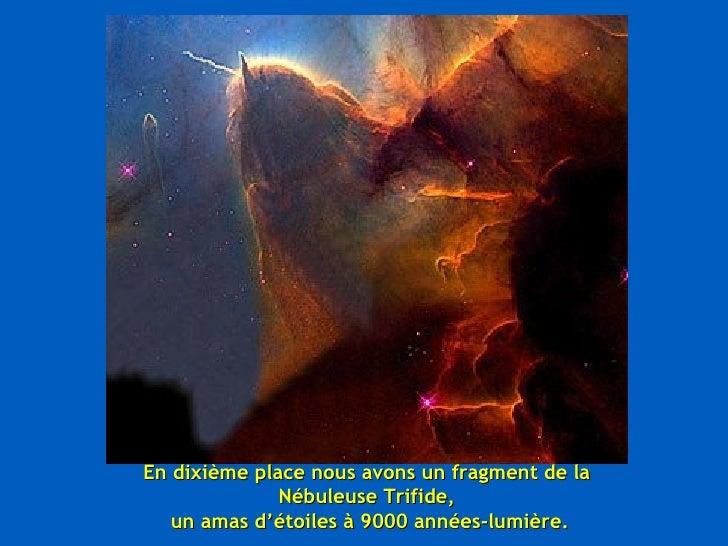 En dixième place nous avons un fragment de la Nébuleuse Trifide, un amas d'étoiles à 9000 années-lumière.