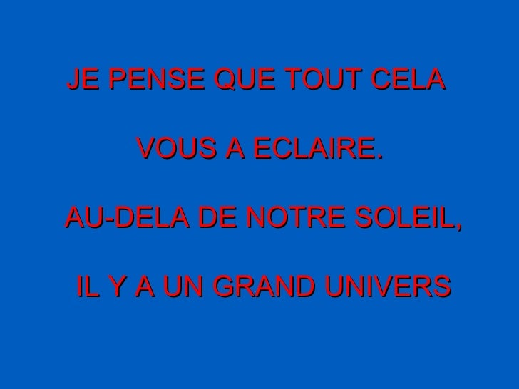 JE PENSE QUE TOUT CELA  VOUS A ECLAIRE. AU-DELA DE NOTRE SOLEIL, IL Y A UN GRAND UNIVERS