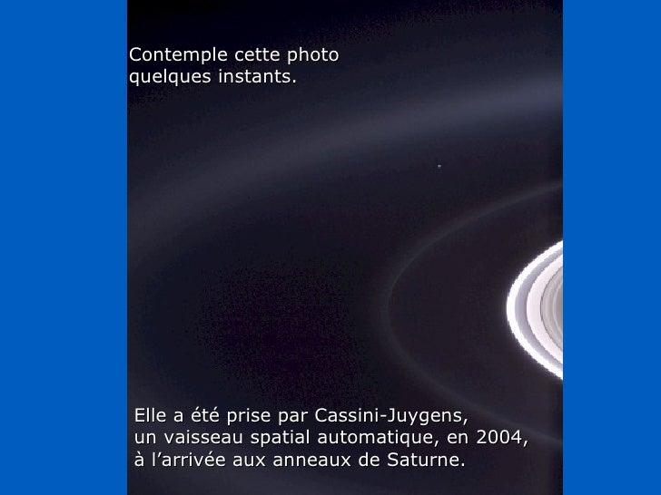 Héla aquí, pues: Contemple cette photo quelques instants. Elle a été prise par Cassini-Juygens, un vaisseau spatial automa...