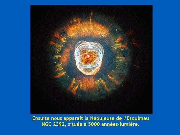 Ensuite nous apparaît la Nébuleuse de l'Esquimau NGC 2392, située à 5000 années-lumière.