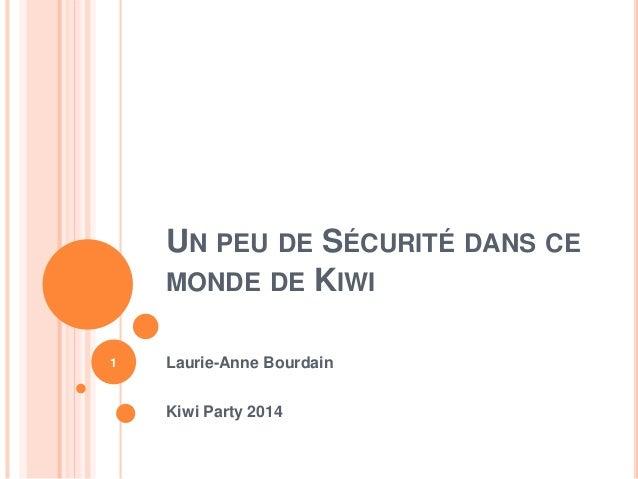 UN PEU DE SÉCURITÉ DANS CE MONDE DE KIWI Laurie-Anne Bourdain Kiwi Party 2014 1