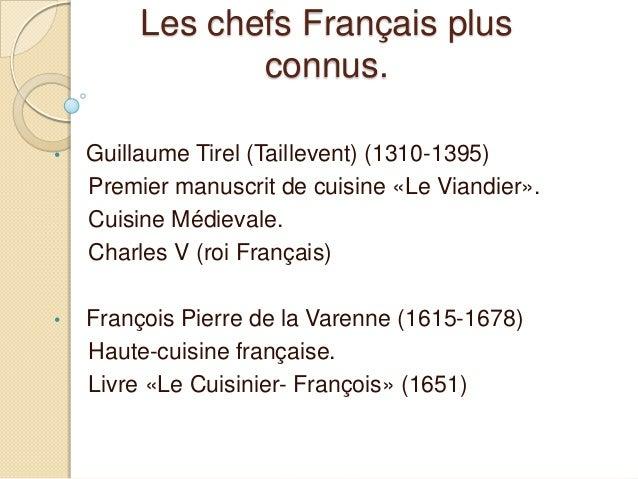 Les chefs Français plus connus. • Guillaume Tirel (Taillevent) (1310-1395) Premier manuscrit de cuisine «Le Viandier». Cui...