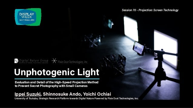Unphotogenic Light Evaluation and Detail of the High-Speed Projection Method to Prevent Secret Photography with Small Came...
