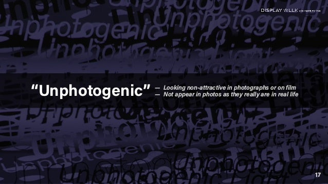 """""""Unphotogenic"""" — Looking non-attractive in photographs or on film — Not appear in photos as they really are in real life 17"""