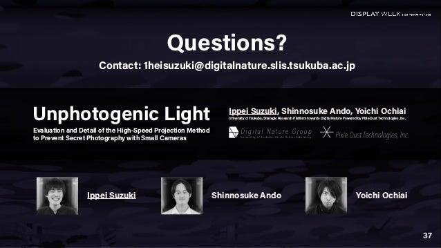 37 Contact: 1heisuzuki@digitalnature.slis.tsukuba.ac.jp Unphotogenic Light Evaluation and Detail of the High-Speed Project...