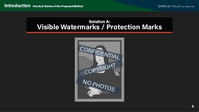9 Introduction Practical Stories of the Proposed Method Solution A: Visible Watermarks / Protection Marks CONFIDENTIAL COP...
