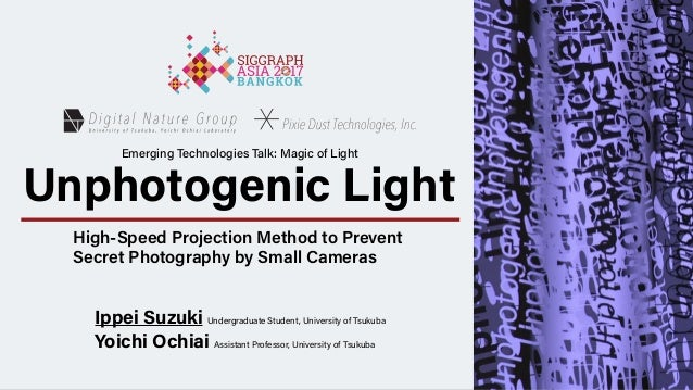 Unphotogenic Light High-Speed Projection Method to Prevent Secret Photography by Small Cameras Ippei Suzuki Undergraduate ...