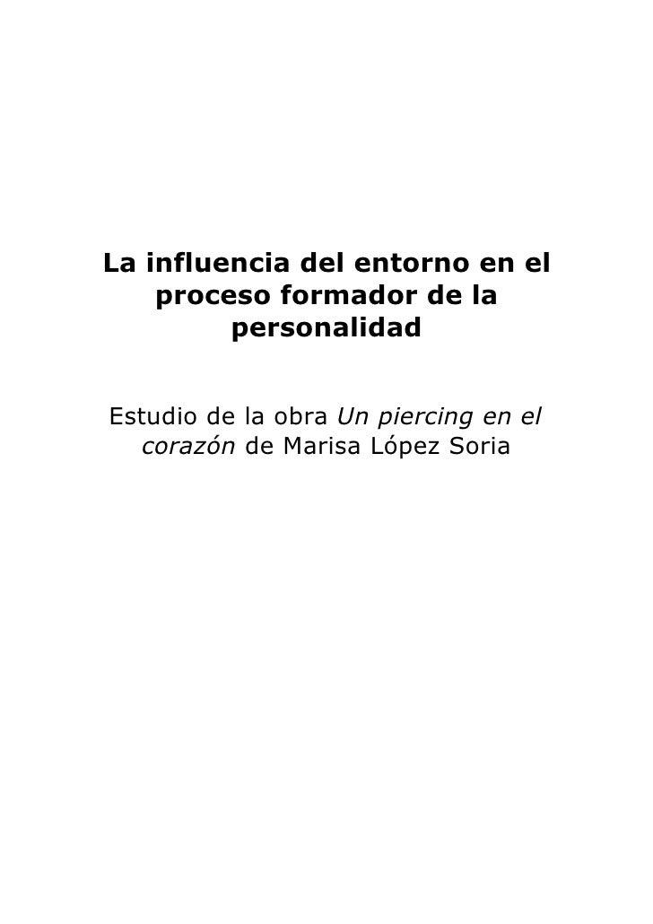 La influencia del entorno en el    proceso formador de la         personalidadEstudio de la obra Un piercing en el   coraz...