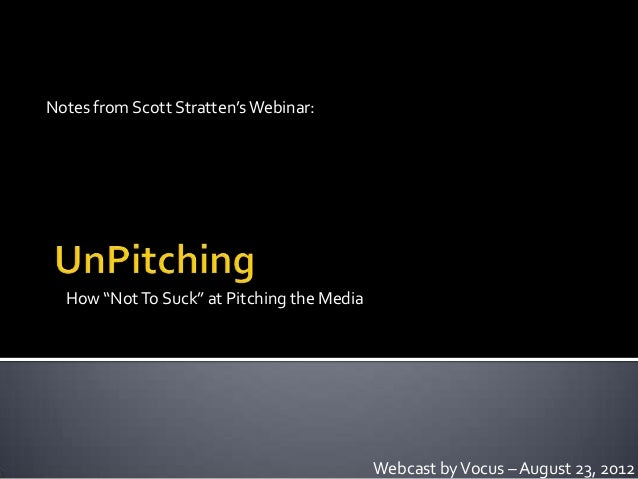 """Notes from Scott Stratten's Webinar:  How """"Not To Suck"""" at Pitching the Media                                            W..."""