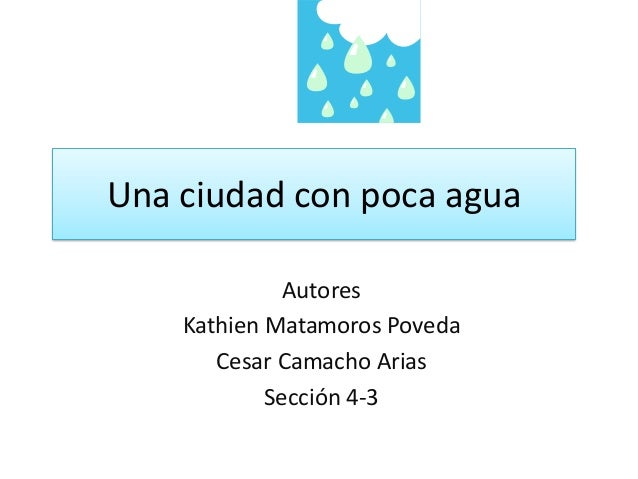 Una ciudad con poca agua Autores Kathien Matamoros Poveda Cesar Camacho Arias Sección 4-3