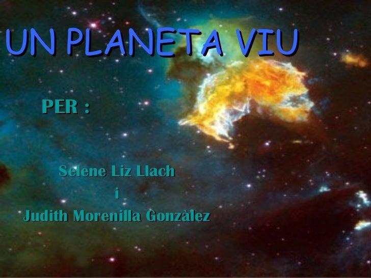 UN PLANETA VIU Selene Liz Llach i  Judith Morenilla Gonzàlez PER :