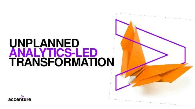 UNPLANNED ANALYTICS-LED TRANSFORMATION
