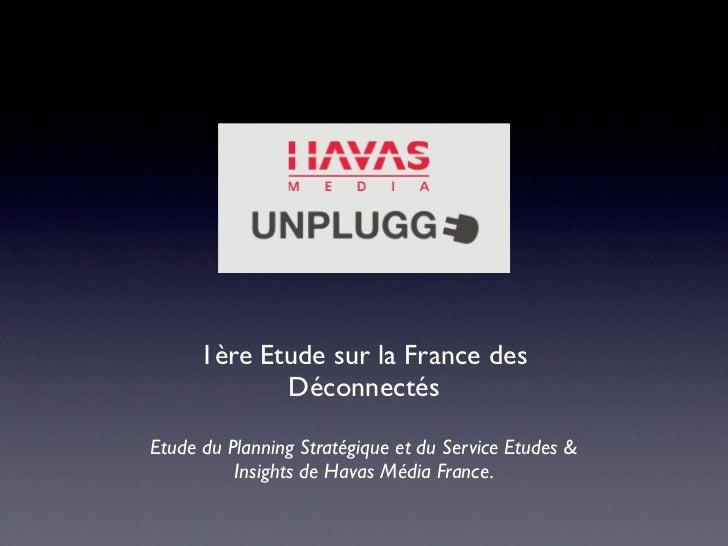 1ère Etude sur la France des             DéconnectésEtude du Planning Stratégique et du Service Etudes &          Insights...