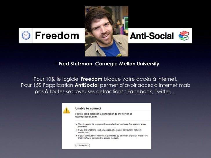 Freedom              Fred Stutzman, Carnegie Mellon University     Pour 10$, le logiciel Freedom bloque votre accès à Int...