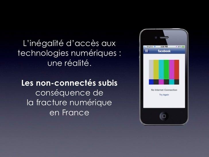 L'inégalité d'accès auxtechnologies numériques :        une réalité.Les non-connectés subis    conséquence de la fracture ...