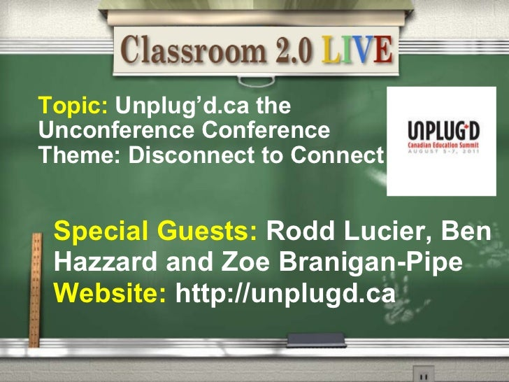 Topic:  Unplug 'd.ca the UnconferenceConference Theme: Disconnect to Connect Special Guests:  Rodd Lucier, Ben Hazzard a...