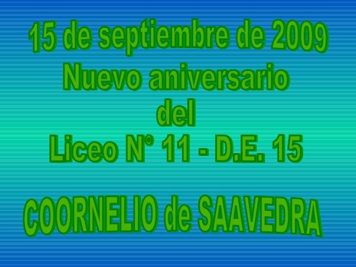 15 de septiembre de 2009 Nuevo aniversario del Liceo N° 11 - D.E. 15 COORNELIO de SAAVEDRA
