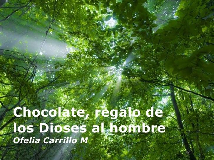 Chocolate, regalo de los Dioses al hombre Ofelia Carrillo M