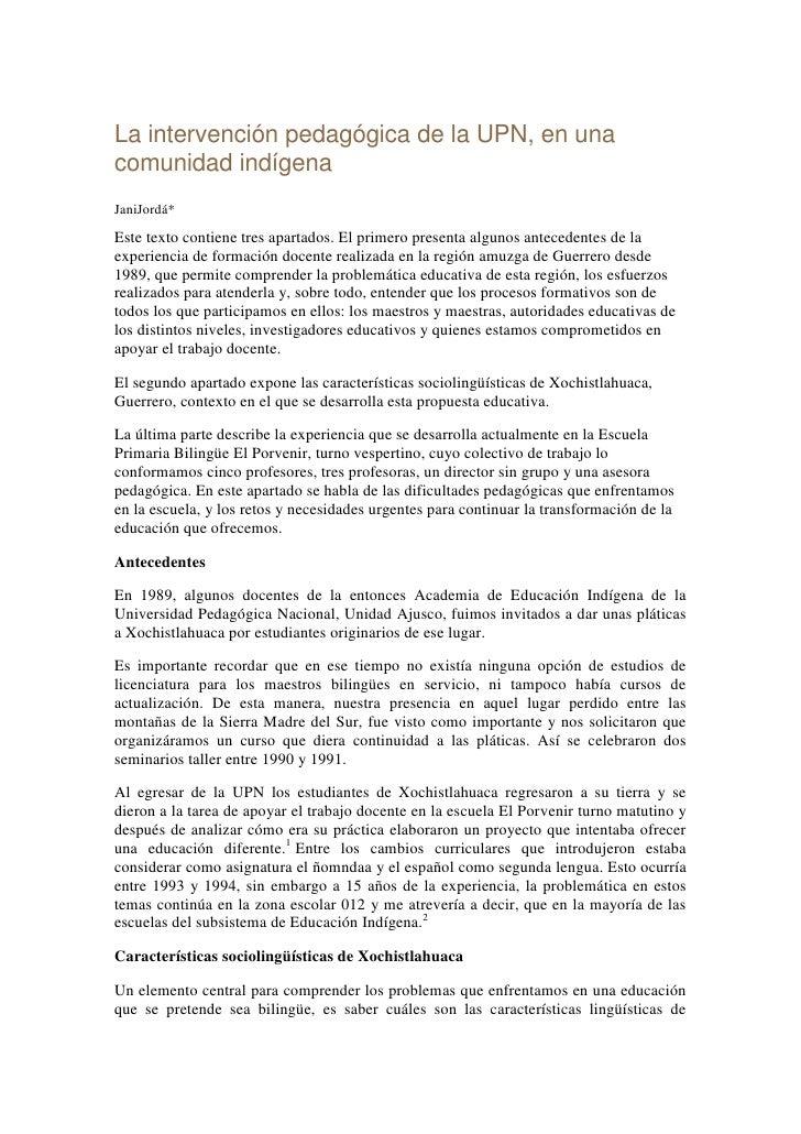 La intervención pedagógica de la UPN, en unacomunidad indígenaJaniJordá*Este texto contiene tres apartados. El primero pre...