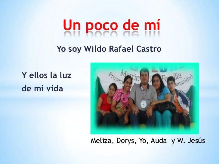 Un poco de mí         Yo soy Wildo Rafael CastroY ellos la luzde mi vida                 Meliza, Dorys, Yo, Auda y W. Jesús