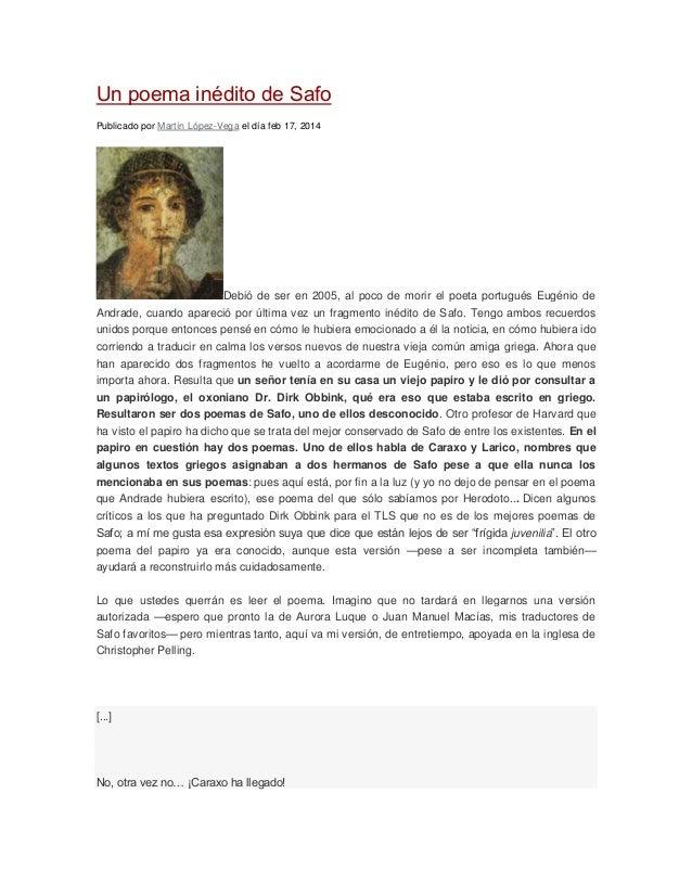 Un poema inédito de Safo Publicado por Martín López-Vega el día feb 17, 2014  Debió de ser en 2005, al poco de morir el po...
