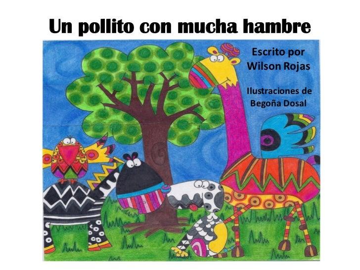 Un pollito con mucha hambre                    Escrito por                    Wilson Rojas                    Ilustracione...