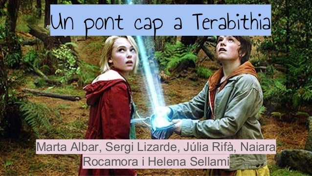 Un pont cap a Terabithia Marta Albar, Sergi Lizarde, Júlia Rifà, Naiara Rocamora i Helena Sellami