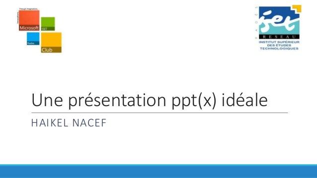 Une présentation ppt(x) idéale HAIKEL NACEF