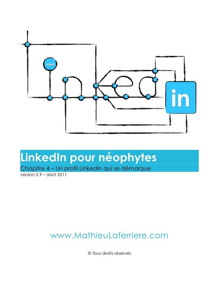 LinkedIn pour néophytesChapitre 4 – Un profil LinkedIn qui se démarqueversion 0.9 – août 2011              www.MathieuLafe...