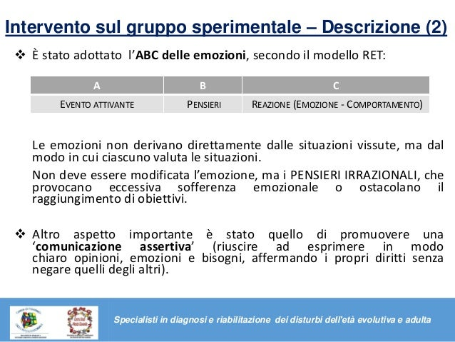 Intervento sul gruppo sperimentale – Descrizione (2)  È stato adottato l'ABC delle emozioni, secondo il modello RET: Le e...