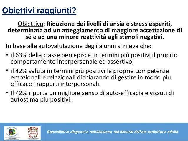 Obiettivi raggiunti? Obiettivo: Riduzione dei livelli di ansia e stress esperiti, determinata ad un atteggiamento di maggi...