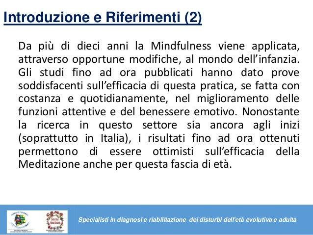 Introduzione e Riferimenti (2) Da più di dieci anni la Mindfulness viene applicata, attraverso opportune modifiche, al mon...