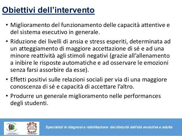 Obiettivi dell'intervento • Miglioramento del funzionamento delle capacità attentive e del sistema esecutivo in generale. ...