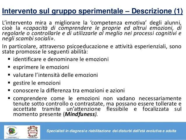 Intervento sul gruppo sperimentale – Descrizione (1) L'intervento mira a migliorare la 'competenza emotiva' degli alunni, ...