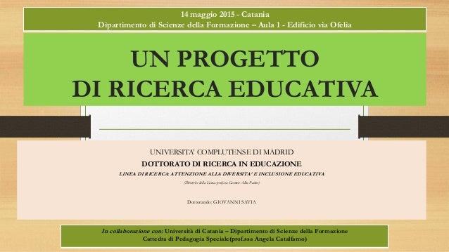 UN PROGETTO DI RICERCA EDUCATIVA UNIVERSITA' COMPLUTENSE DI MADRID DOTTORATO DI RICERCA IN EDUCAZIONE LINEA DI RICERCA: AT...
