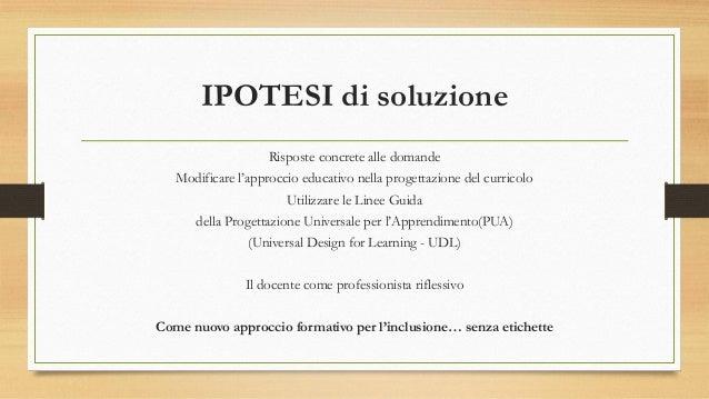 IPOTESI di soluzione Risposte concrete alle domande Modificare l'approccio educativo nella progettazione del curricolo Uti...