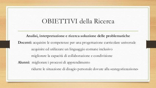 OBIETTIVI della Ricerca Analisi, interpretazione e ricerca soluzione delle problematiche Docenti: acquisire le competenze ...