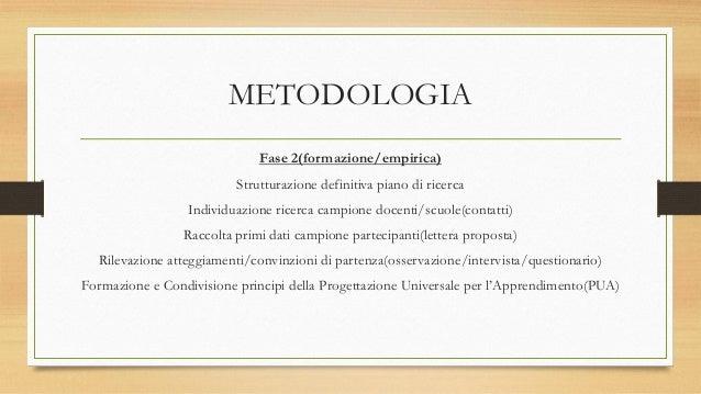 METODOLOGIA Fase 2(formazione/empirica) Strutturazione definitiva piano di ricerca Individuazione ricerca campione docenti...