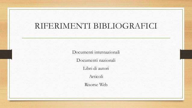 RIFERIMENTI BIBLIOGRAFICI Documenti internazionali Documenti nazionali Libri di autori Articoli Risorse Web