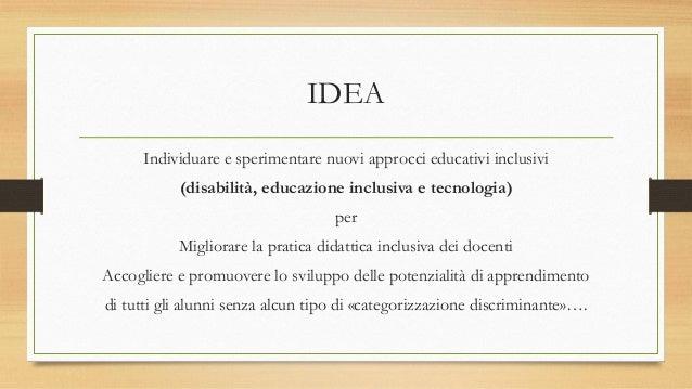 IDEA Individuare e sperimentare nuovi approcci educativi inclusivi (disabilità, educazione inclusiva e tecnologia) per Mig...