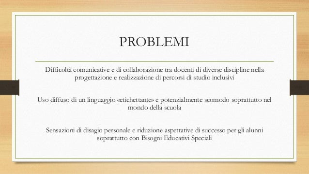 PROBLEMI Difficoltà comunicative e di collaborazione tra docenti di diverse discipline nella progettazione e realizzazione...