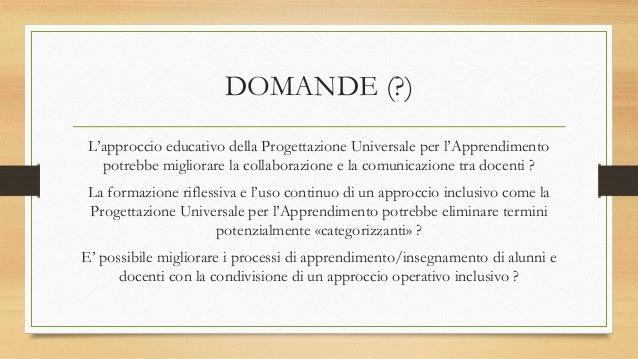 DOMANDE (?) L'approccio educativo della Progettazione Universale per l'Apprendimento potrebbe migliorare la collaborazione...