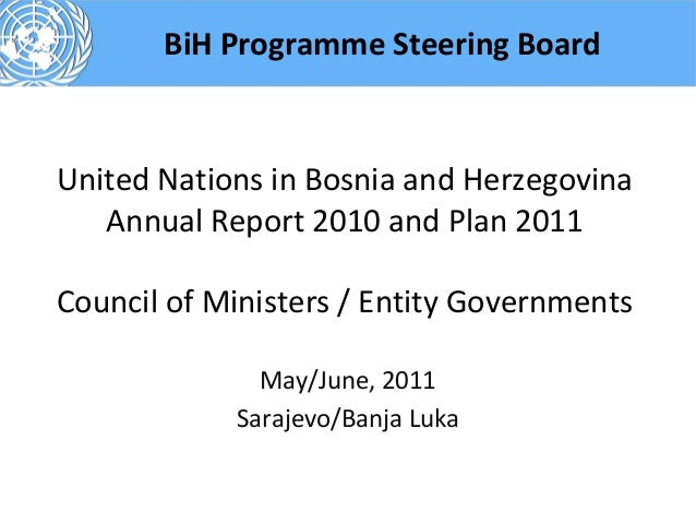 BiH Programme Steering BoardUnited Nations in Bosnia and Herzegovina   Annual Report 2010 and Plan 2011Council of Minister...