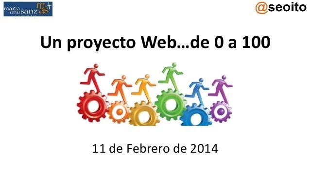 Un proyecto Web…de 0 a 100  11 de Febrero de 2014
