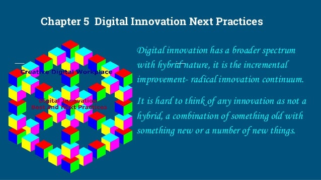 Chapter 5 Digital Innovation Next Practices Digital innovation has a broader spectrum with hybrid nature, it is the increm...